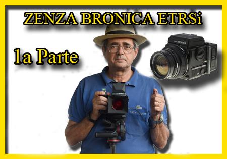 ZENZA BRONICA ETRSi: L'INCOMPRESA. PRIMA PARTE