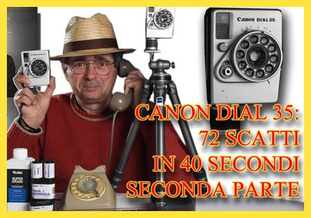 CANON DIAL 35: SETTANTADUE SCATTI IN 40 SECONDI. PARTE SECONDA